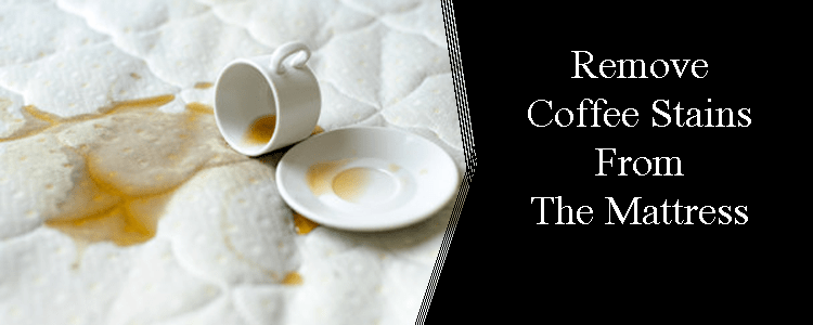 Remove Coffee Stains from The Mattress